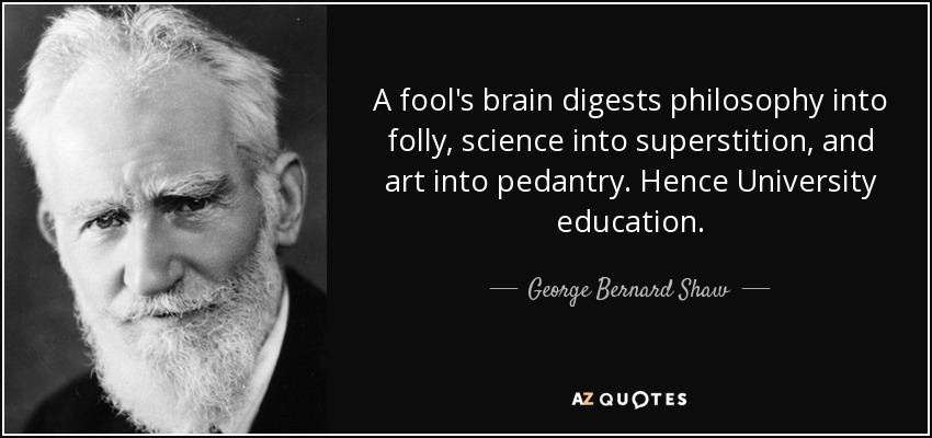 quote-a-fool-s-brain-digests-philosophy-into-folly-science-into-superstition-and-art-into-george-bernard-shaw-26-83-67